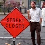 Street Closed?  Oh, I don't THINK so.